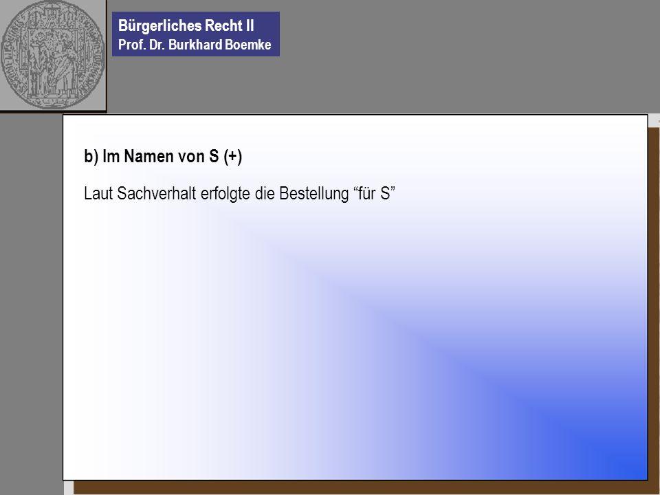 b) Im Namen von S (+) Laut Sachverhalt erfolgte die Bestellung für S