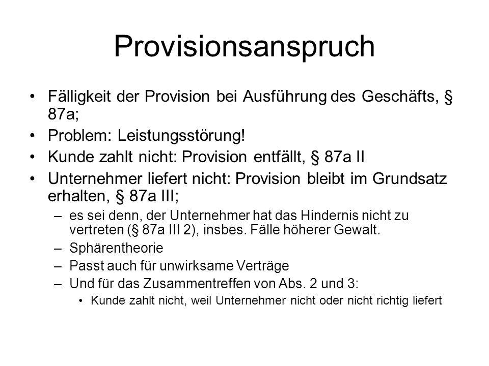 Provisionsanspruch Fälligkeit der Provision bei Ausführung des Geschäfts, § 87a; Problem: Leistungsstörung!