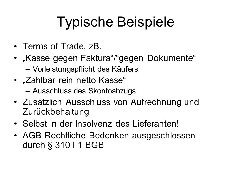 Typische Beispiele Terms of Trade, zB.;