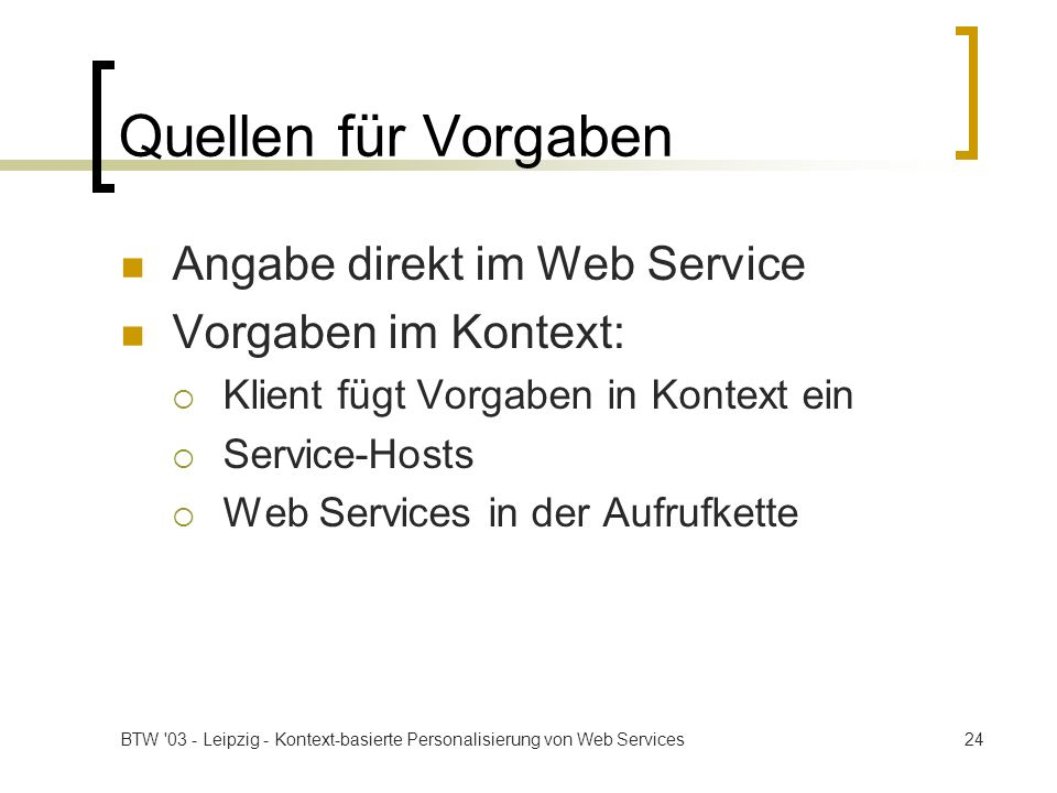 Quellen für Vorgaben Angabe direkt im Web Service Vorgaben im Kontext: