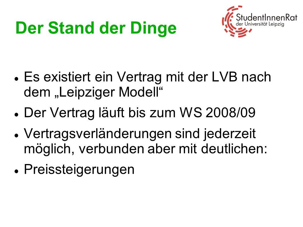 """Der Stand der DingeEs existiert ein Vertrag mit der LVB nach dem """"Leipziger Modell Der Vertrag läuft bis zum WS 2008/09."""