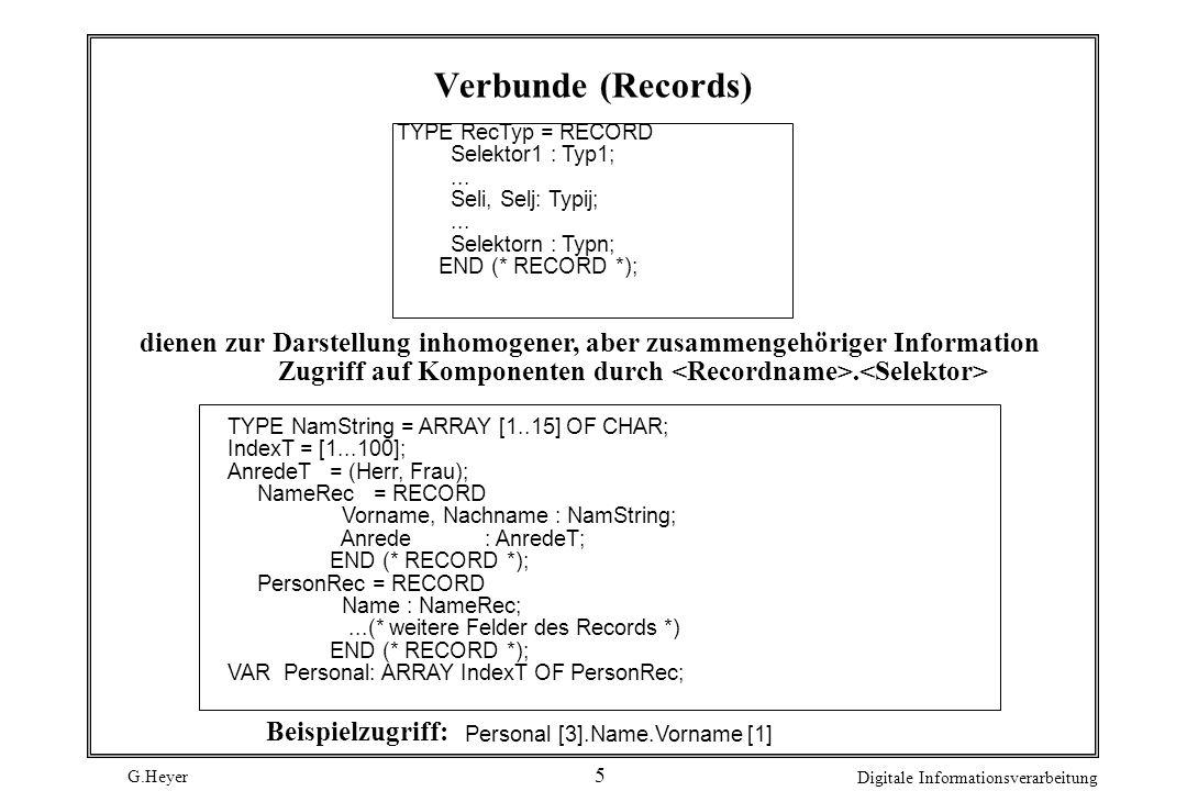 Verbunde (Records) TYPE RecTyp = RECORD. Selektor1 : Typ1; ... Seli, Selj: Typij; Selektorn : Typn;