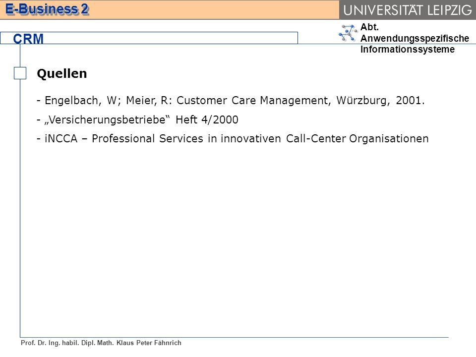 "CRM Quellen. Engelbach, W; Meier, R: Customer Care Management, Würzburg, 2001. ""Versicherungsbetriebe Heft 4/2000."