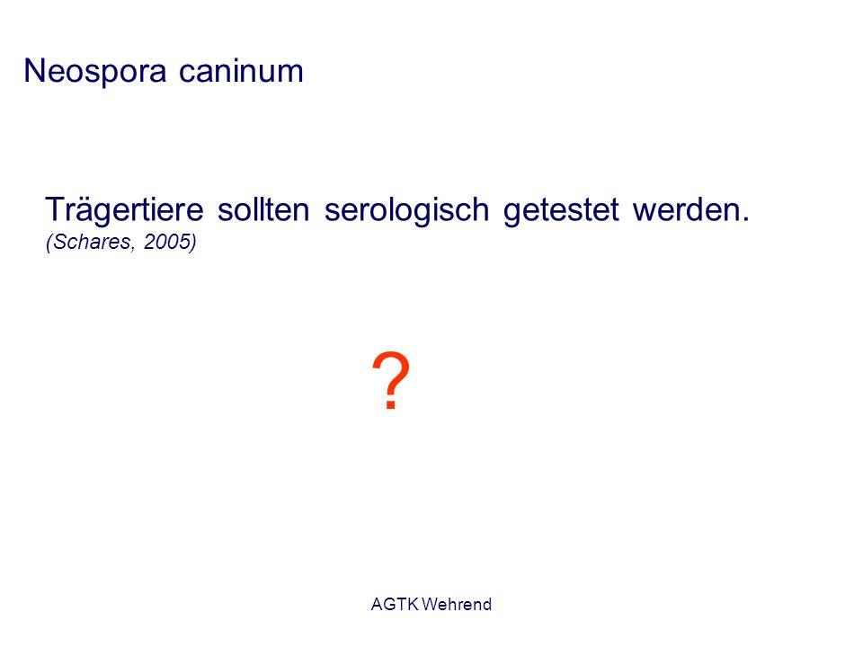 Neospora caninum Trägertiere sollten serologisch getestet werden. (Schares, 2005) Wusterhausen.