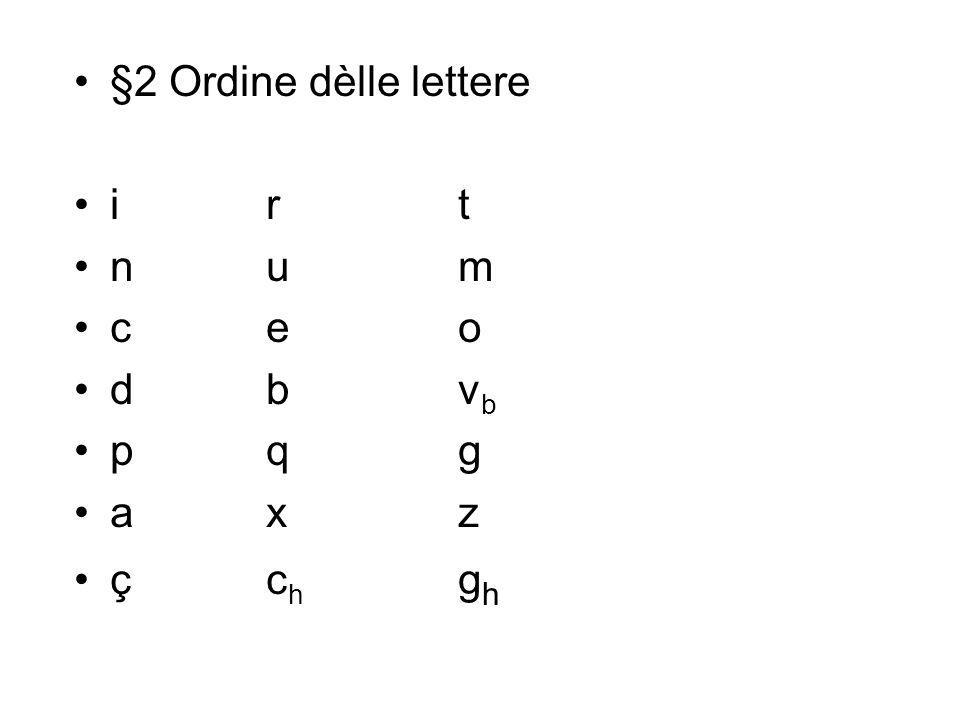 §2 Ordine dèlle lettere i r t n u m c e o d b vb p q g a x z ç ch gh