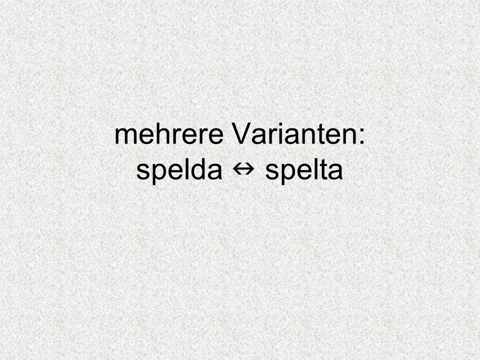 mehrere Varianten: spelda n spelta