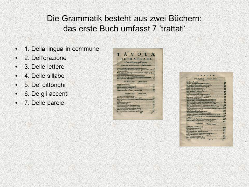Die Grammatik besteht aus zwei Büchern: das erste Buch umfasst 7 'trattati'