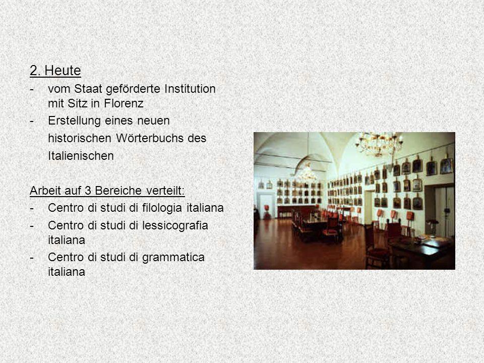 2. Heute - vom Staat geförderte Institution mit Sitz in Florenz