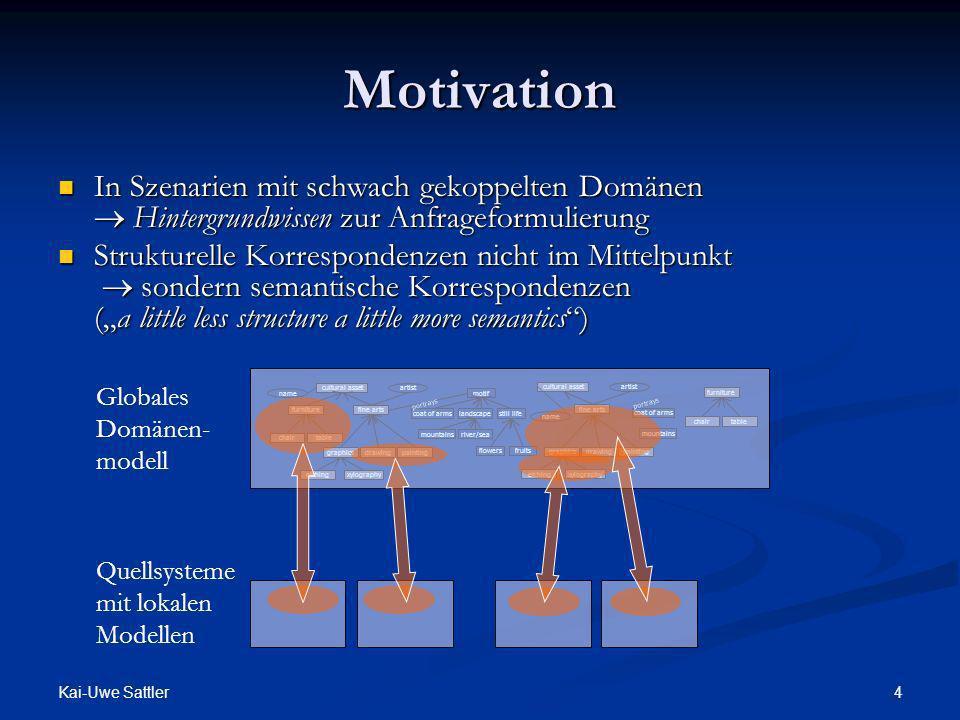 Motivation In Szenarien mit schwach gekoppelten Domänen  Hintergrundwissen zur Anfrageformulierung.