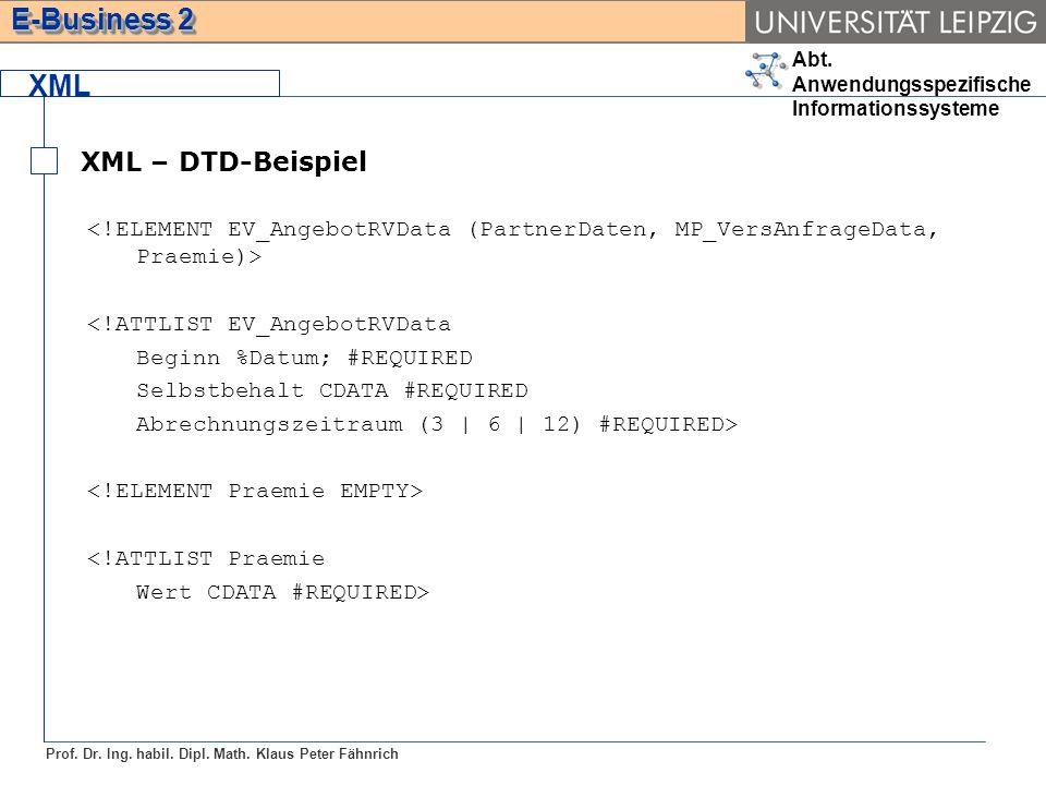 XML XML – DTD-Beispiel. <!ELEMENT EV_AngebotRVData (PartnerDaten, MP_VersAnfrageData, Praemie)> <!ATTLIST EV_AngebotRVData.