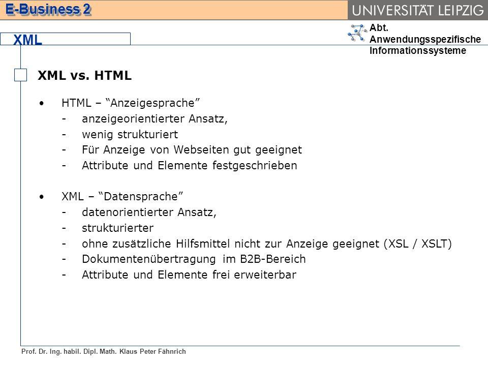 XML XML vs. HTML HTML – Anzeigesprache anzeigeorientierter Ansatz,