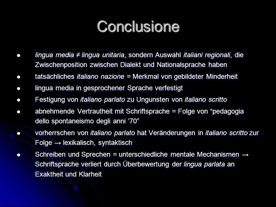 Conclusione lingua media ≠ lingua unitaria, sondern Auswahl italiani regionali, die Zwischenposition zwischen Dialekt und Nationalsprache haben.