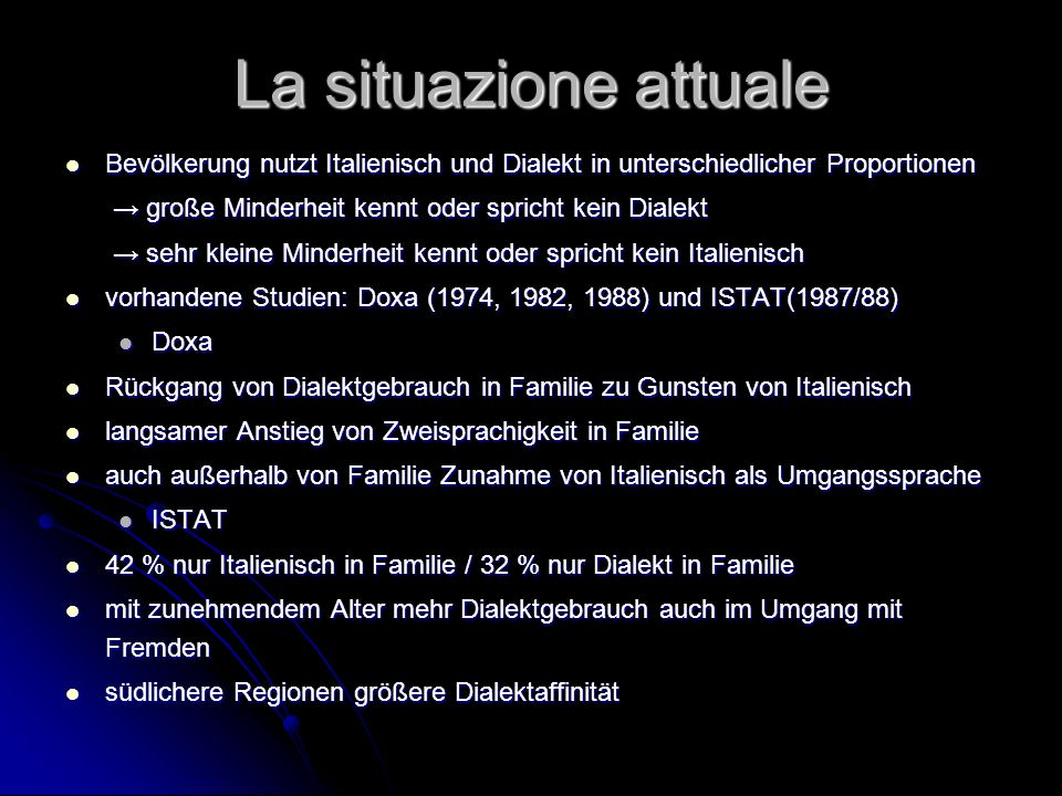 La situazione attualeBevölkerung nutzt Italienisch und Dialekt in unterschiedlicher Proportionen. → große Minderheit kennt oder spricht kein Dialekt.