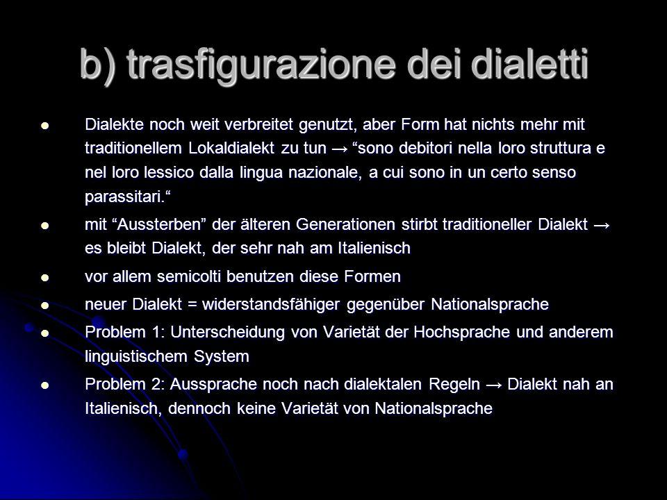 b) trasfigurazione dei dialetti