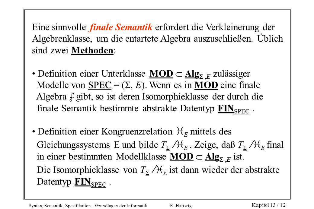 Eine sinnvolle finale Semantik erfordert die Verkleinerung der Algebrenklasse, um die entartete Algebra auszuschließen. Üblich sind zwei Methoden: