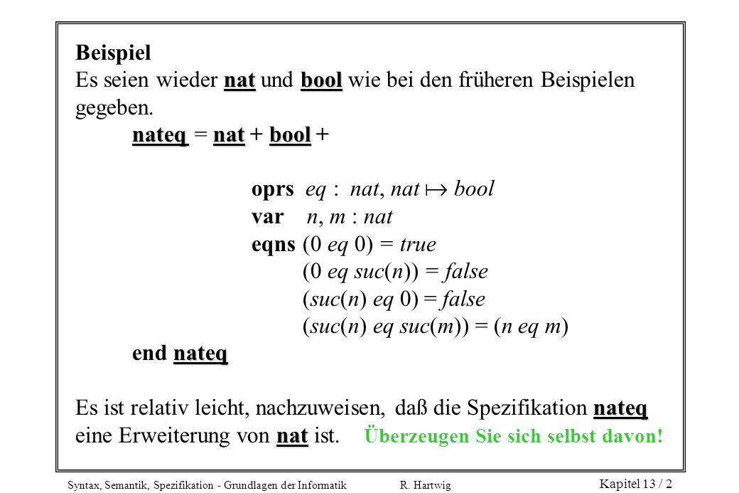 Beispiel Es seien wieder nat und bool wie bei den früheren Beispielen gegeben. nateq = nat + bool +