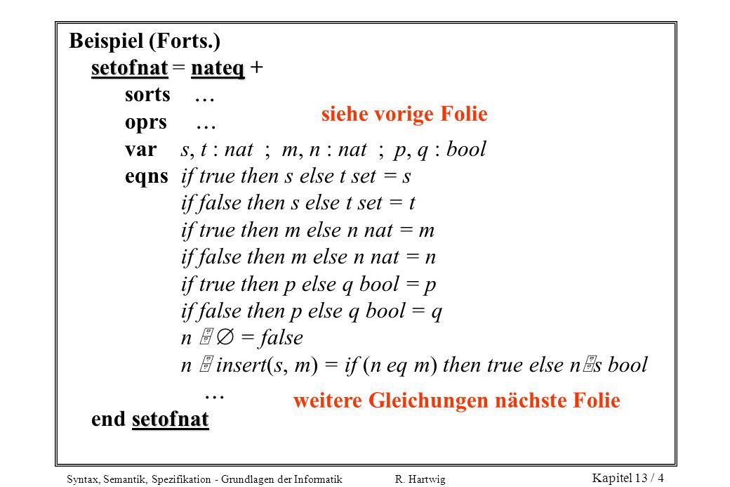 Beispiel (Forts.) setofnat = nateq + sorts  oprs  var s, t : nat ; m, n : nat ; p, q : bool.