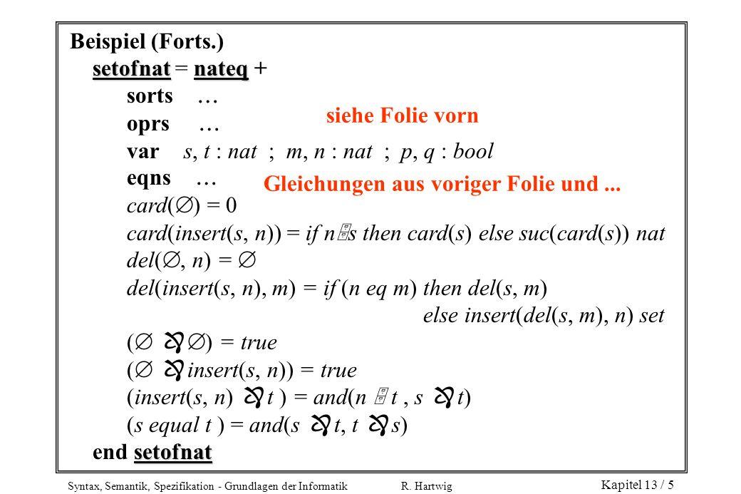 Beispiel (Forts.)setofnat = nateq + sorts  oprs  var s, t : nat ; m, n : nat ; p, q : bool.