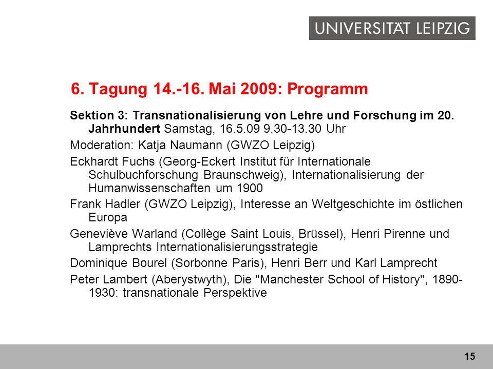 6. Tagung 14.-16. Mai 2009: Programm Sektion 3: Transnationalisierung von Lehre und Forschung im 20. Jahrhundert Samstag, 16.5.09 9.30-13.30 Uhr.