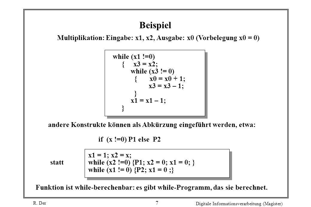 Beispiel Multiplikation: Eingabe: x1, x2, Ausgabe: x0 (Vorbelegung x0 = 0) while (x1 !=0) { x3 = x2;