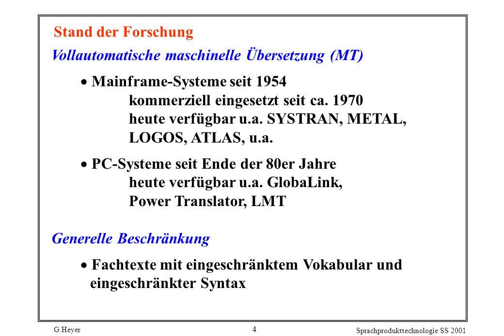 Stand der Forschung Vollautomatische maschinelle Übersetzung (MT) Mainframe-Systeme seit 1954. kommerziell eingesetzt seit ca. 1970.