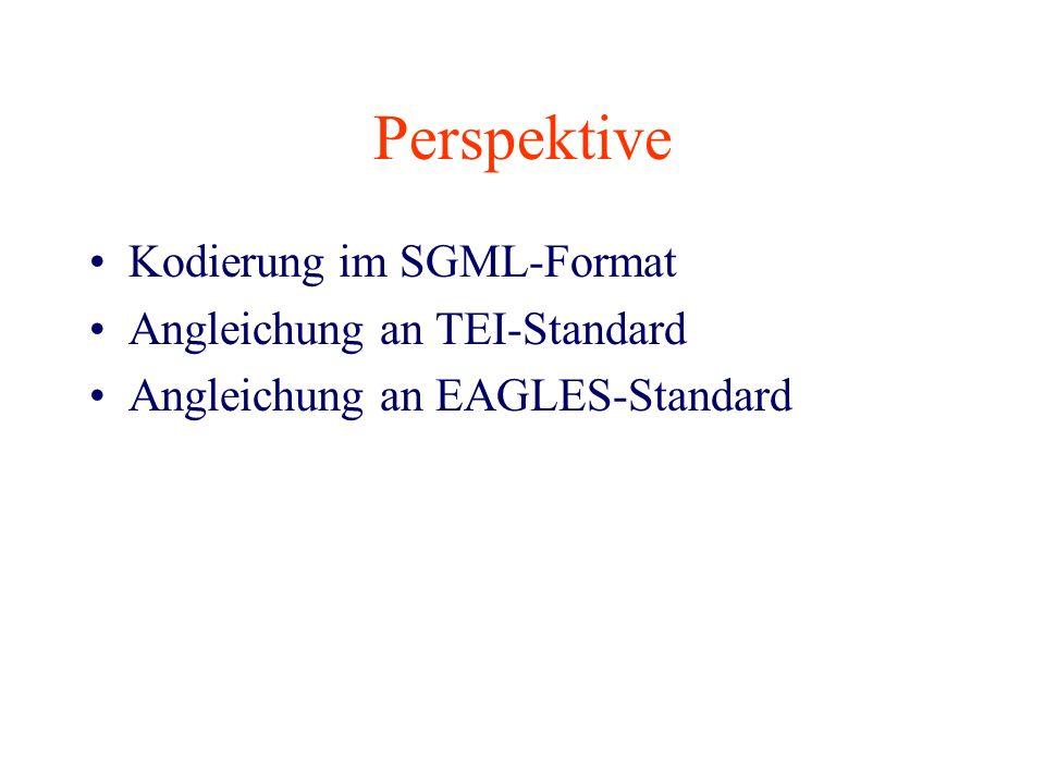 Perspektive Kodierung im SGML-Format Angleichung an TEI-Standard