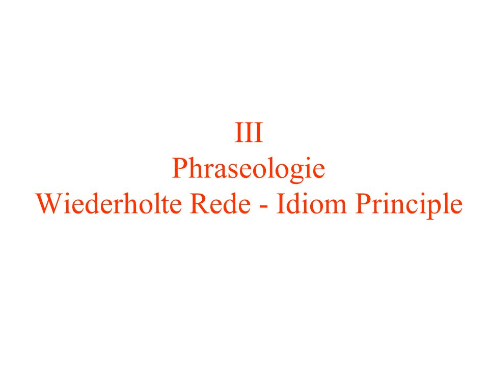 III Phraseologie Wiederholte Rede - Idiom Principle