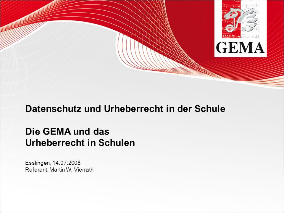 Datenschutz und Urheberrecht in der Schule Die GEMA und das Urheberrecht in Schulen Esslingen, 14.07.2008 Referent: Martin W.
