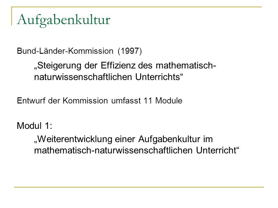 """Aufgabenkultur Bund-Länder-Kommission (1997) """"Steigerung der Effizienz des mathematisch-naturwissenschaftlichen Unterrichts"""