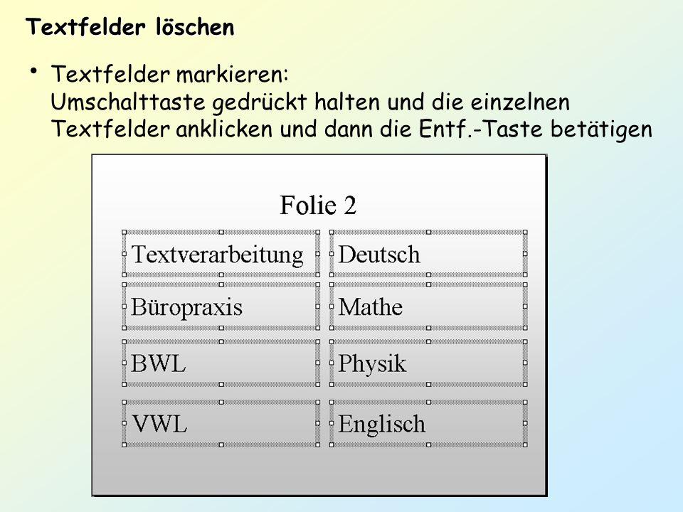 Textfelder löschenTextfelder markieren: Umschalttaste gedrückt halten und die einzelnen Textfelder anklicken und dann die Entf.-Taste betätigen.