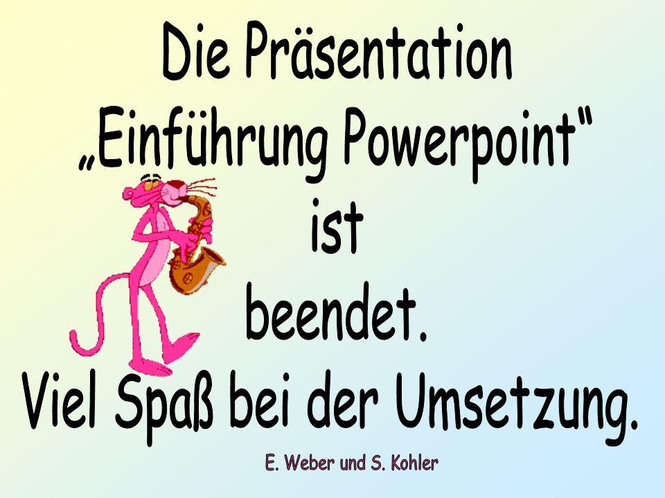 """""""Einführung Powerpoint ist beendet. Viel Spaß bei der Umsetzung."""