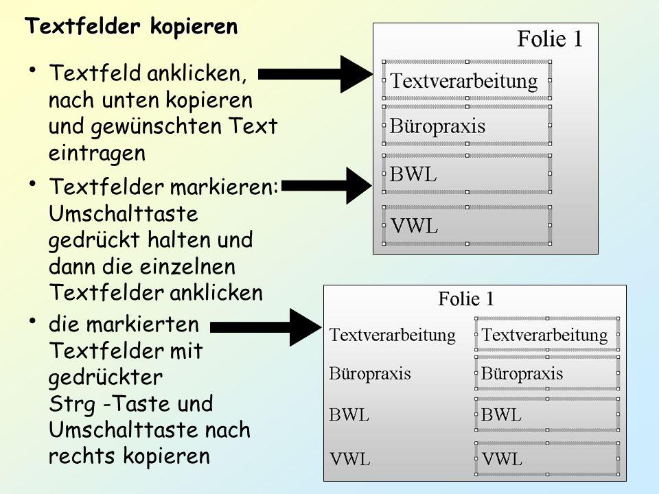 Textfelder kopieren Textfeld anklicken, nach unten kopieren und gewünschten Text eintragen.