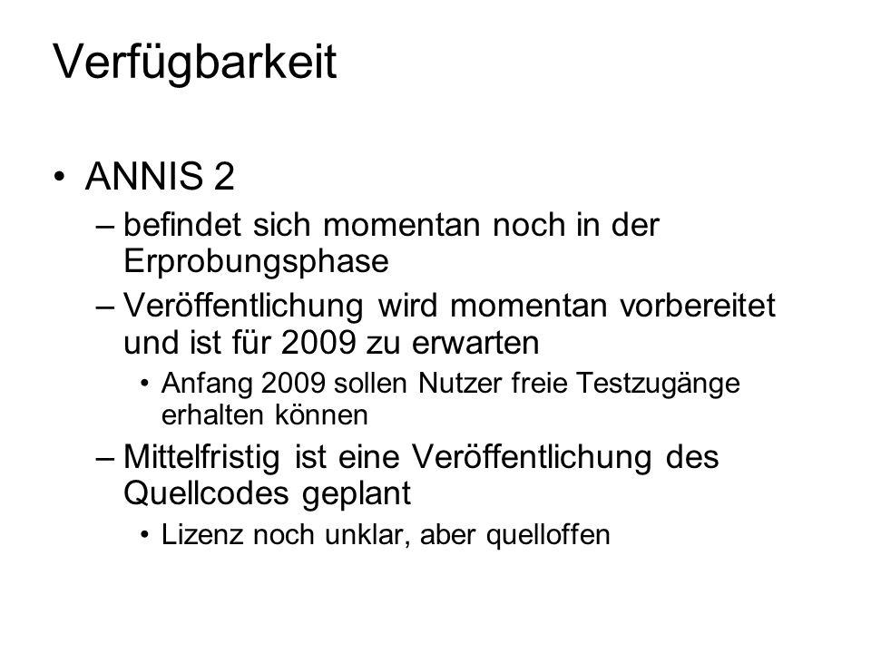 Verfügbarkeit ANNIS 2. befindet sich momentan noch in der Erprobungsphase. Veröffentlichung wird momentan vorbereitet und ist für 2009 zu erwarten.