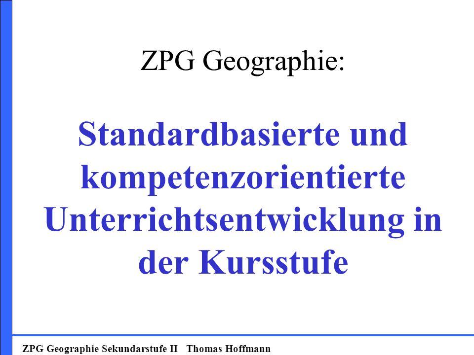 ZPG Geographie: Standardbasierte und kompetenzorientierte Unterrichtsentwicklung in der Kursstufe
