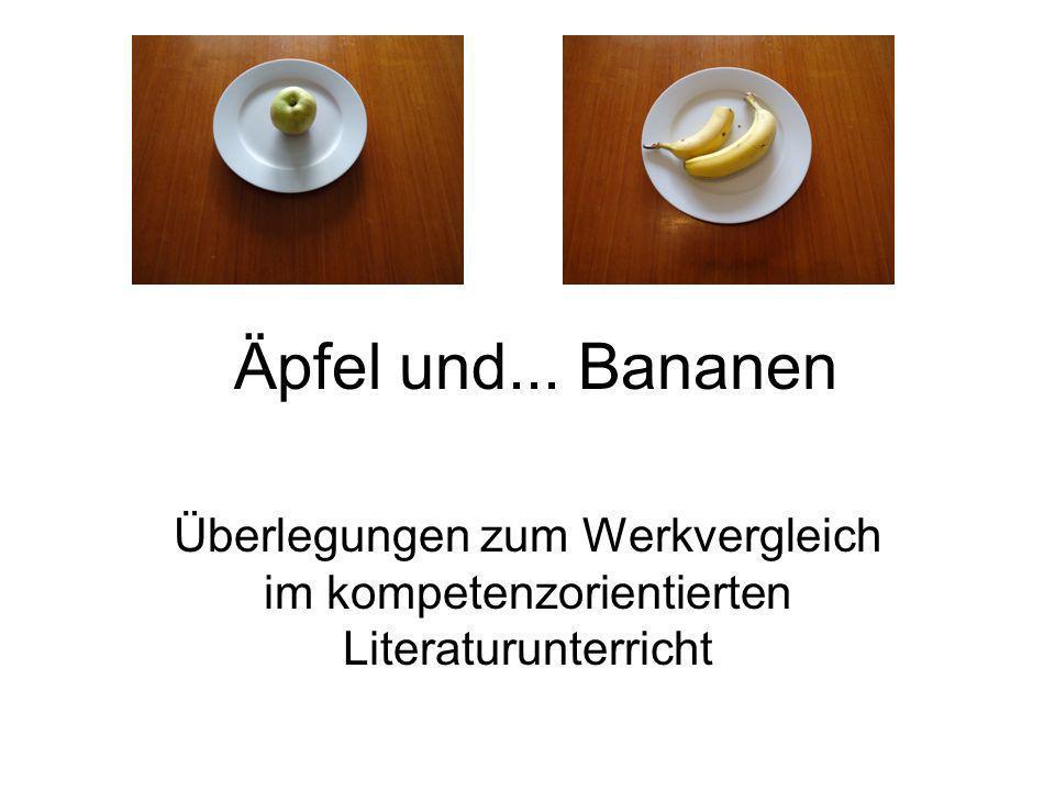 Äpfel und... Bananen Überlegungen zum Werkvergleich im kompetenzorientierten Literaturunterricht