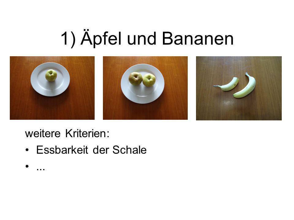 1) Äpfel und Bananen weitere Kriterien: Essbarkeit der Schale ...