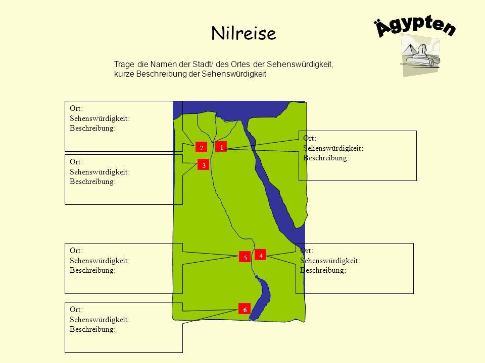 Nilreise Ägypten. Trage die Namen der Stadt/ des Ortes der Sehenswürdigkeit, kurze Beschreibung der Sehenswürdigkeit.