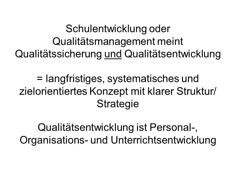 Schulentwicklung oder Qualitätsmanagement meint Qualitätssicherung und Qualitätsentwicklung