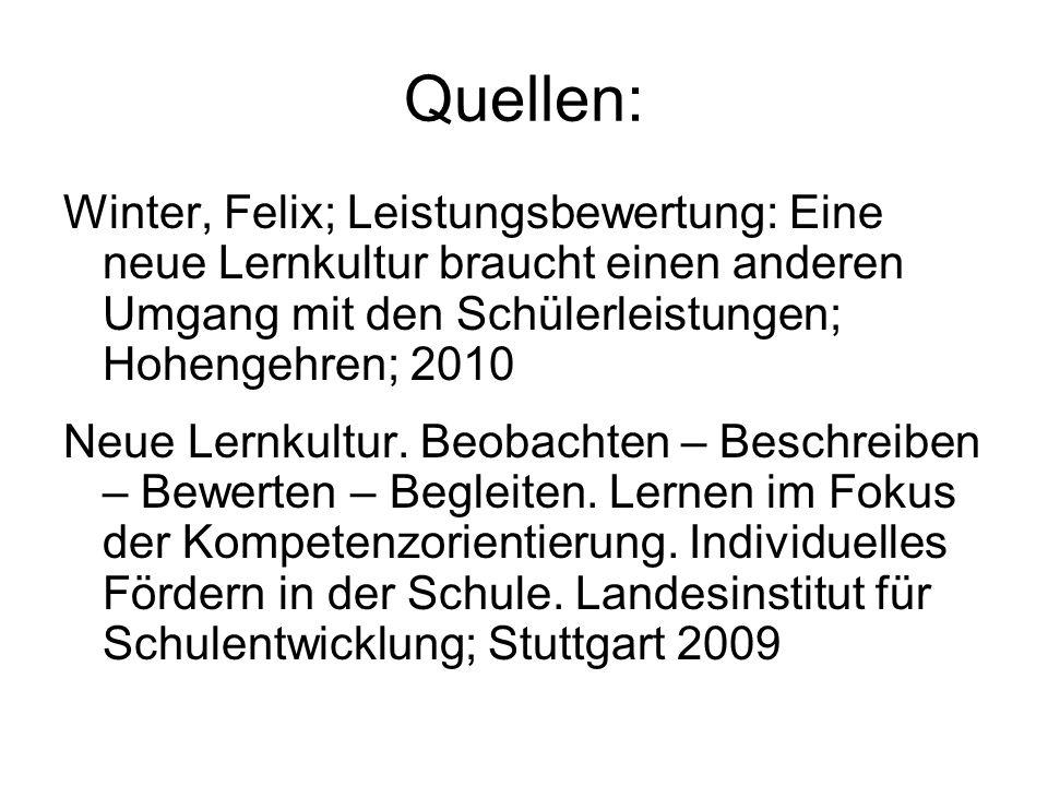 Quellen: Winter, Felix; Leistungsbewertung: Eine neue Lernkultur braucht einen anderen Umgang mit den Schülerleistungen; Hohengehren; 2010.
