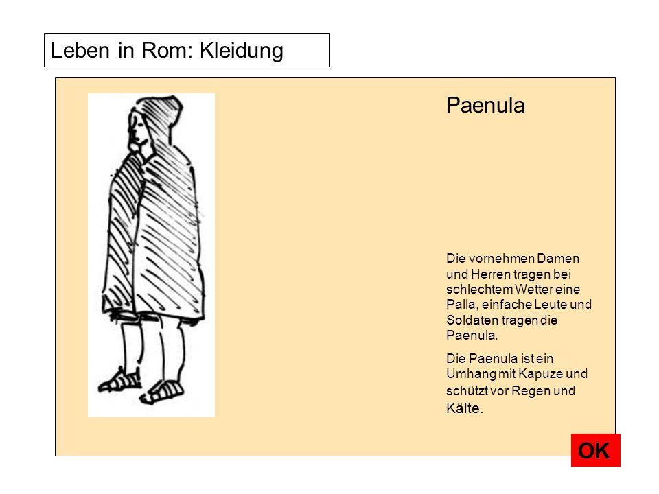 Paenula Die vornehmen Damen und Herren tragen bei schlechtem Wetter eine Palla, einfache Leute und Soldaten tragen die Paenula.