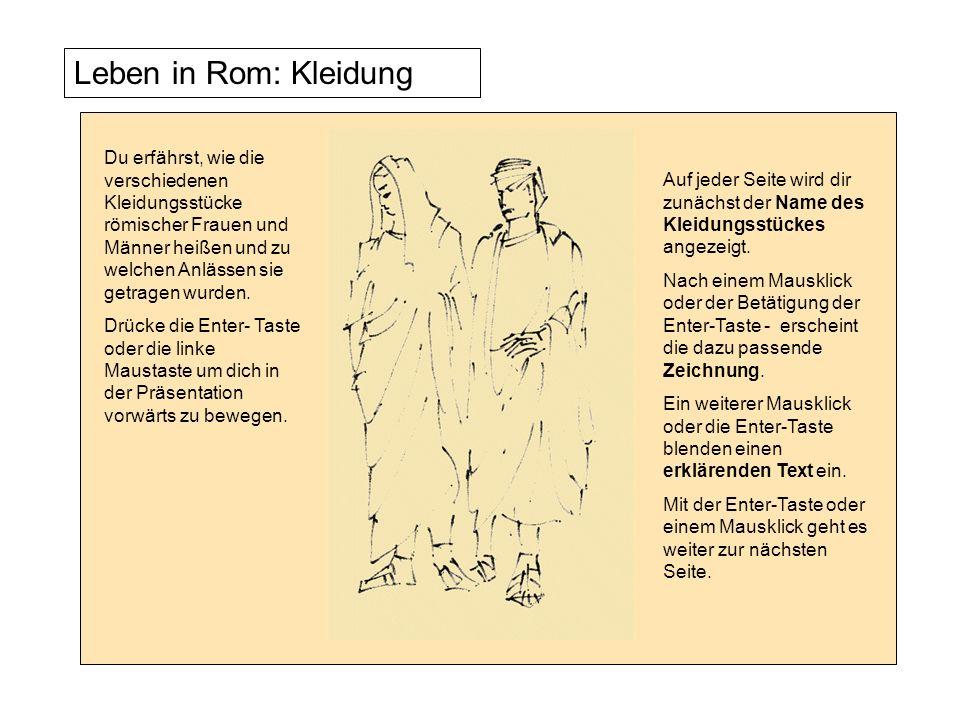 Du erfährst, wie die verschiedenen Kleidungsstücke römischer Frauen und Männer heißen und zu welchen Anlässen sie getragen wurden.