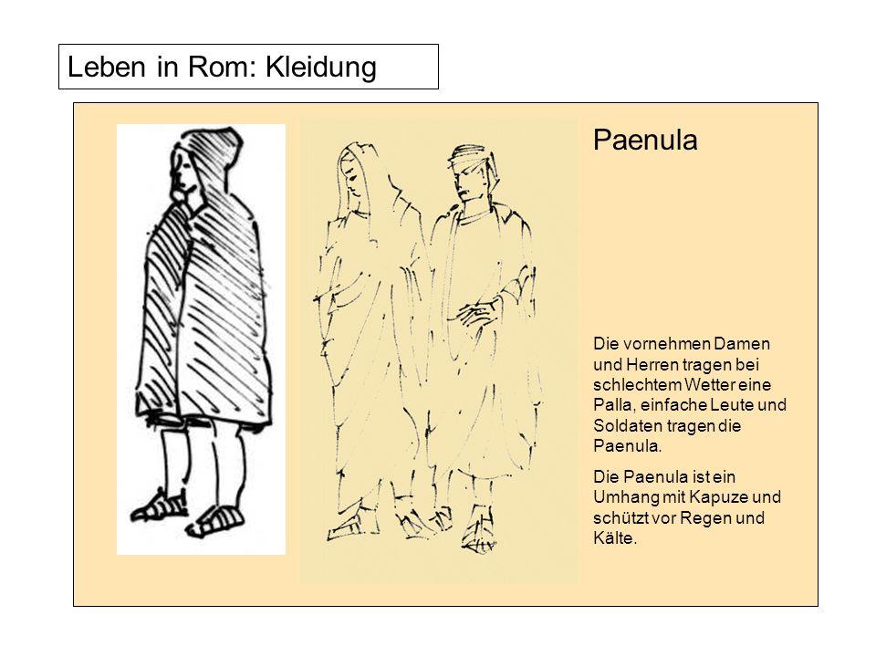 PaenulaDie vornehmen Damen und Herren tragen bei schlechtem Wetter eine Palla, einfache Leute und Soldaten tragen die Paenula.