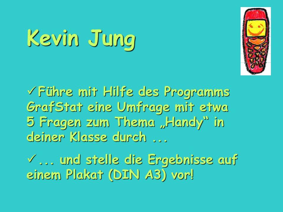 """Kevin Jung Führe mit Hilfe des Programms GrafStat eine Umfrage mit etwa 5 Fragen zum Thema """"Handy in deiner Klasse durch ..."""
