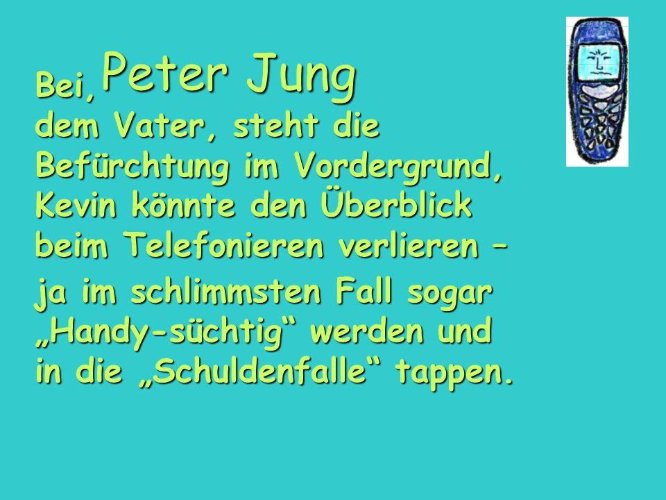 Peter Jung Bei, dem Vater, steht die Befürchtung im Vordergrund, Kevin könnte den Überblick beim Telefonieren verlieren –