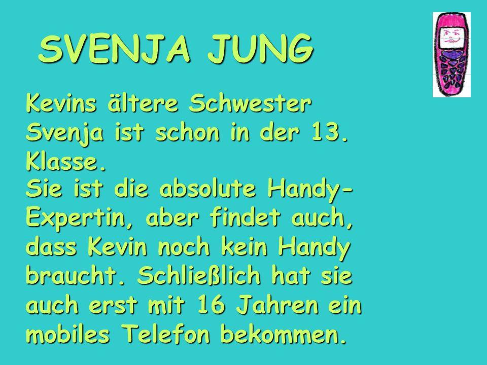 SVENJA JUNG Kevins ältere Schwester Svenja ist schon in der 13. Klasse.