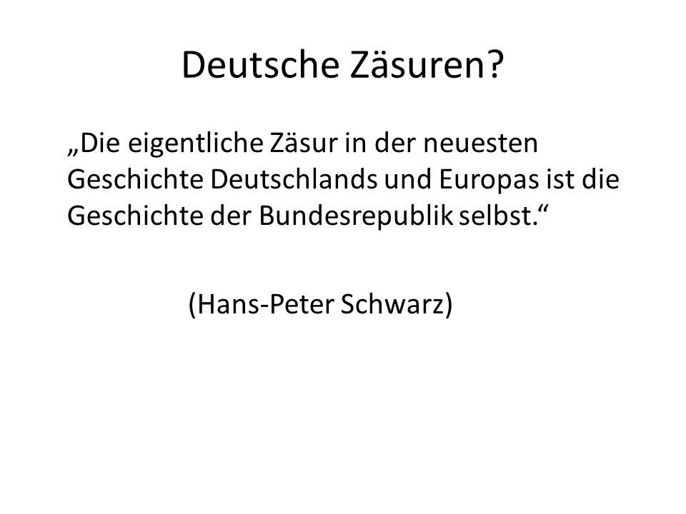 """Deutsche Zäsuren """"Die eigentliche Zäsur in der neuesten Geschichte Deutschlands und Europas ist die Geschichte der Bundesrepublik selbst."""