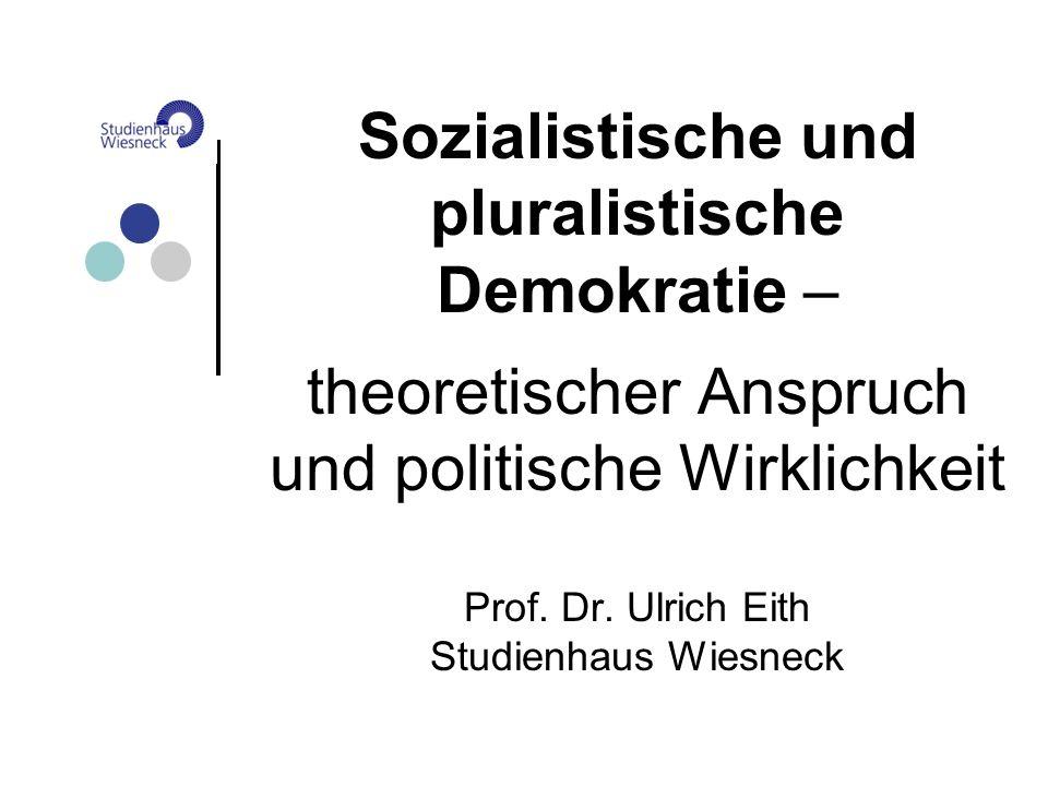 Sozialistische und pluralistische Demokratie – theoretischer Anspruch und politische Wirklichkeit Prof.