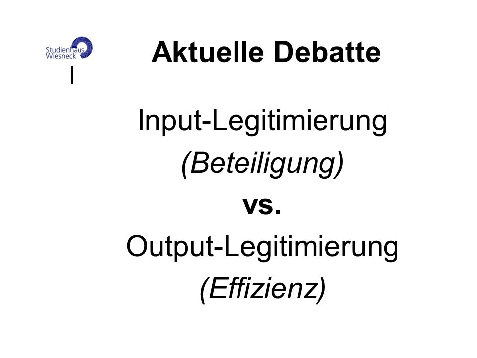 Input-Legitimierung (Beteiligung) vs. Output-Legitimierung (Effizienz)