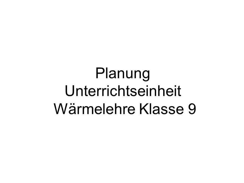 Planung Unterrichtseinheit Wärmelehre Klasse 9
