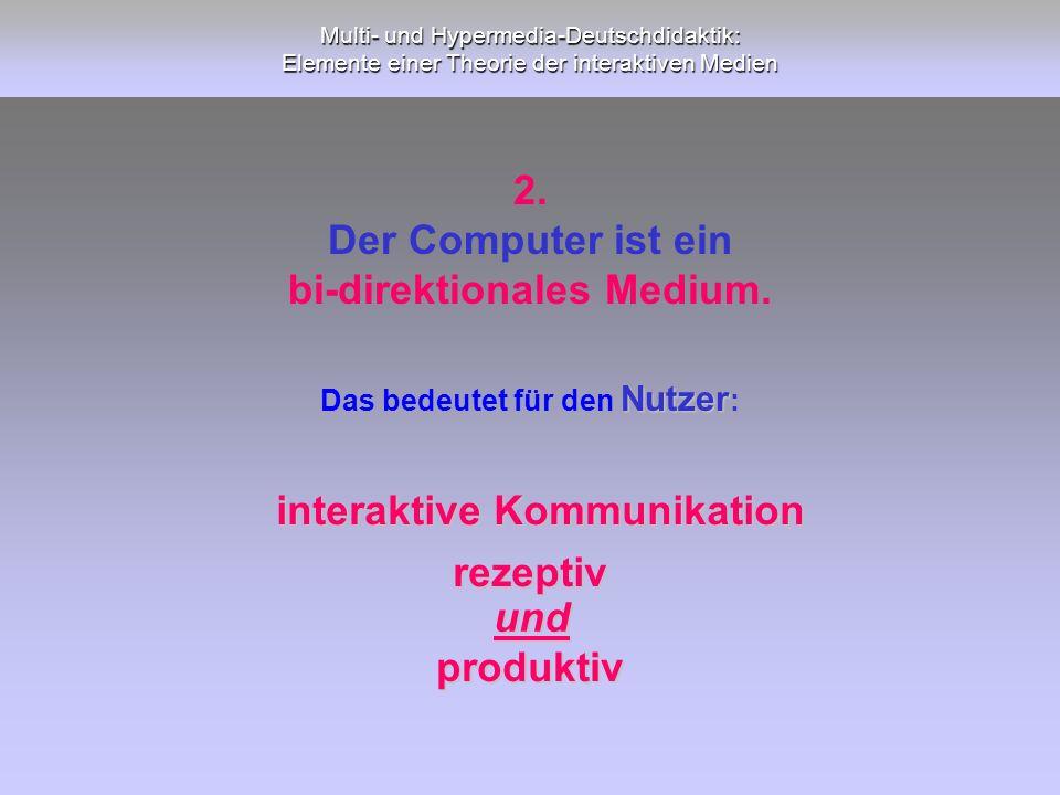 bi-direktionales Medium.